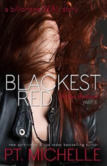Blackest Red: A Billionaire SEAL Story, Part 3 - P.T. Michelle
