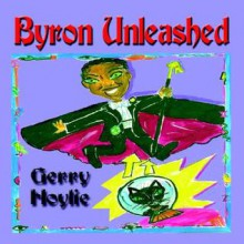 Byron Unleashed - Harry Husted, Gerry Hoylie