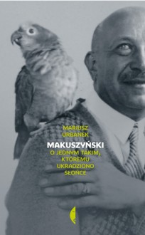 Makuszyński. O jednym takim, któremu ukradziono słońce - Mariusz Urbanek