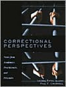 Correctional Perspectives: Views from Academics, Practitioners, and Prisoners - Leanne Fiftal Alarid, Paul F. Cromwell