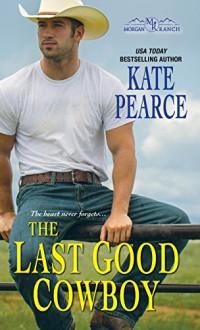 The Last Good Cowboy (Morgan Ranch) - Pearce Kate