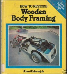 How to Restore Wooden Body Framing (2166ae) - Alan Alderwick