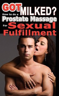 Got Milked? How to do a Prostate Massage (Milking) for Sexual Fulfillment - Jani