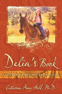 Delia's Book: Guidance For Cancer Healing - Catherine Anne Held