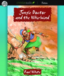 Jungle Doctor and the Whirlwind (Audio) - Paul White, Paul Michael