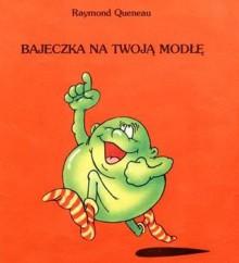 Bajeczka na twoją modłę - Raymond Queneau, Jerzy Lisowaki, Edward Lutczyn