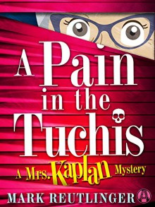 A Pain in the Tuchis: A Mrs. Kaplan Mystery - Mark Reutlinger