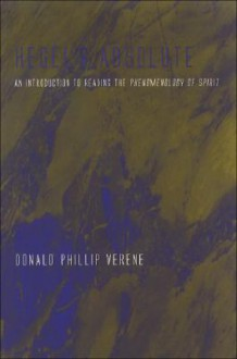 Hegel's Absolute: An Introduction to Reading the Phenomenology of Spirit - Donald Verene