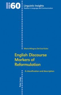 English Discourse Markers of Reformulation: A Classification and Description - Maria Milagros Del Saz Rubio