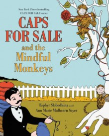 Caps for Sale and the Mindful Monkeys - Esphyr Slobodkina,Ann Marie Mulhearn Sayer,Esphyr Slobodkina