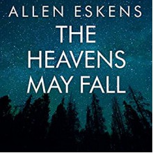 The Heavens May Fall - David Colacci, Amy McFadden, R.C. Bray, Allen Eskens