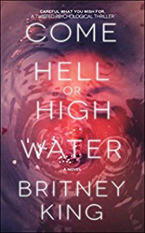 Come Hell Or High Water: A Twisted Psychological Thriller: A Twisted Psychological Thriller (The Water Trilogy Book 3) - Britney King