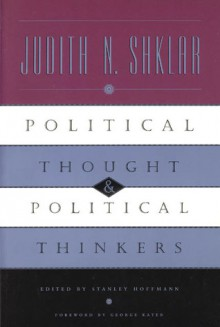 Political Thought and Political Thinkers - Judith N. Shklar, Stanley Hoffmann