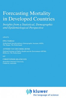 Forecasting Mortality in Developed Countries: Insights from a Statistical, Demographic and Epidemiological Perspective - Ewa Tabeu, Ewa Tabeu