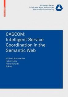 Cascom: Intelligent Service Coordination in the Semantic Web - Heikki Helin, Michael Schumacher, Heiko Schuldt