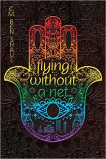 Flying Without a Net - E.M. Ben Shaul