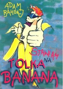 Stawiam na Tolka Banana - Adam Bahdaj