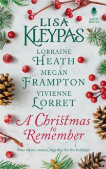 A Christmas to Remember: An Anthology - Lisa Kleypas,Lorraine Heath,Megan Frampton,Vivienne Lorret