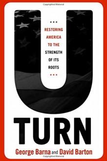 U-Turn: Restoring America to the Strength of its Roots - David Barton, George Barna