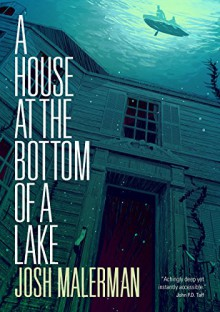 A House at the Bottom of a Lake - Josh Malerman
