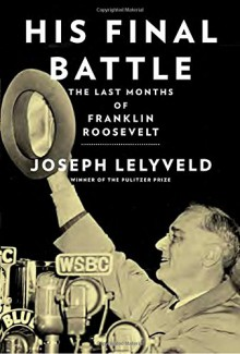 His Final Battle: The Last Months of Franklin Roosevelt - Joseph Lelyveld