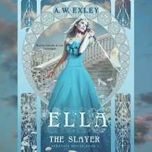 Ella, the Slayer: Serenity House, Book 1 - A. W. Exley,Gabrielle de Cuir,Skyboat Media