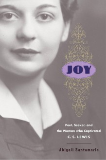 Joy: Poet, Seeker, and the Woman Who Captivated C. S. Lewis - Abigail Santamaria