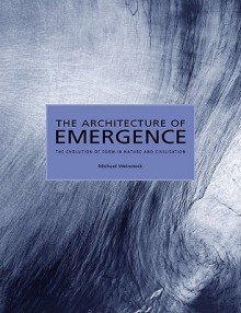 The Architecture of Emergence: The Evolution of Form in Nature and Civilisation - Michael Weinstock