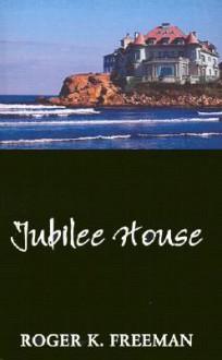 Jubilee House - Roger K. Freeman
