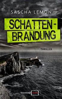Schattenbrandung: Thriller Neuerscheinungen 2017 (books2read) - Sascha Lemon