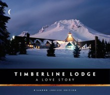 Timberline Lodge: A Love Story - Jonathan Tullis