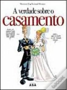A Verdade Sobre o Casamento - Bertrand Meunier