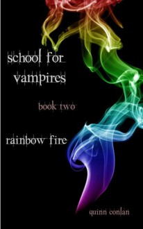 Rainbow Fire (School for Vampires #2) - Quinn Conlan