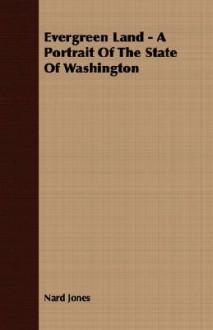 Evergreen Land - A Portrait of the State of Washington - Nard Jones