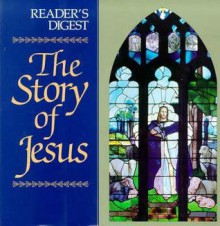 The Story of Jesus - Reader's Digest Association