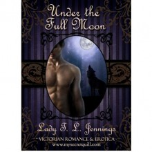"""Under the Full Moon ~ The fifth story from """"Corsets and Cravings"""", a Victorian Romance and Erotic short story collection - Lady T.L. Jennings"""