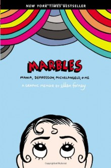 Marbles: Mania, Depression, Michelangelo, and Me - Ellen Forney