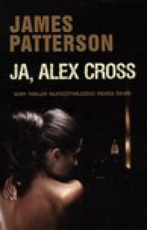 Ja, Alex Cross - James Patterson