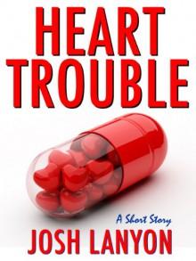 Heart Trouble - Josh Lanyon