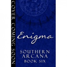 Enigma (Southern Arcana, #6) - Moira Rogers