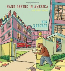 Hand-Drying in America: And Other Stories - Ben Katchor