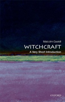 Witchcraft: A Very Short Introduction - Malcolm Gaskill