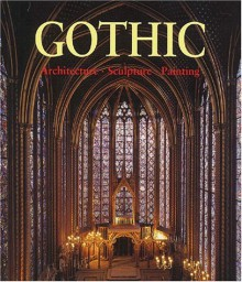 The Art of Gothic: Architecture, Sculpture, Painting - Rolf Toman,Achim Bednorz