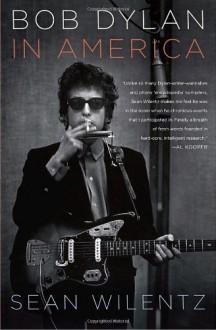 Bob Dylan in America - Sean Wilentz