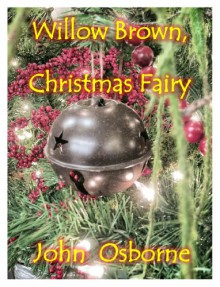 Willow Brown, Christmas Fairy (A Willow Short Story) - John Osborne