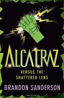 Alcatraz Versus the Shattered Lens - Brandon Sanderson