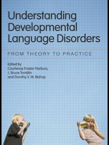 Understanding Developmental Language Disorders: From Theory to Practice - Courtenay Frazier Norbury, J. Bruce Tomblin, Dorothy V.M. Bishop