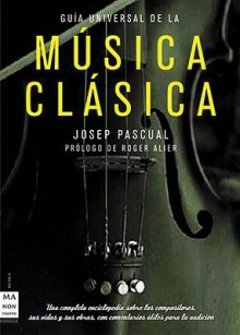 Guia Universal de La Musica Clasica - Josep Pascual