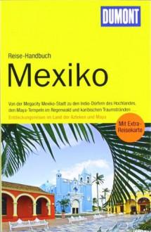 DuMont Reise-Handbuch Reiseführer Mexiko - Gerhard Heck;Manfred Wöbcke