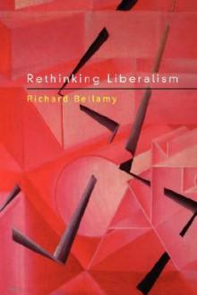 Rethinking Liberalism - Richard Bellamy